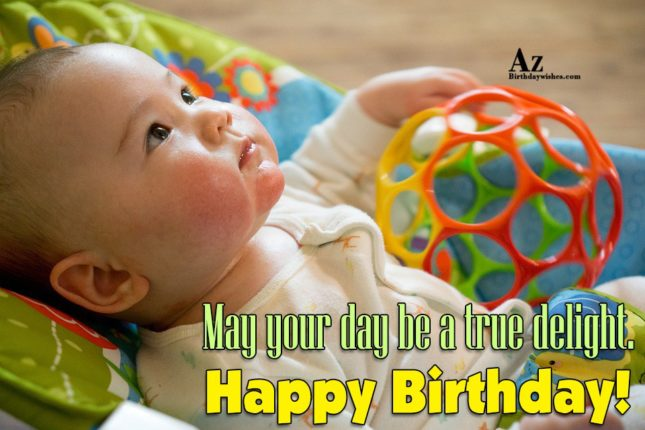 May you day  be a true delight Happy birthday - AZBirthdayWishes.com