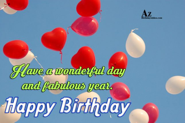 Have a wonderful day fabulous year - AZBirthdayWishes.com