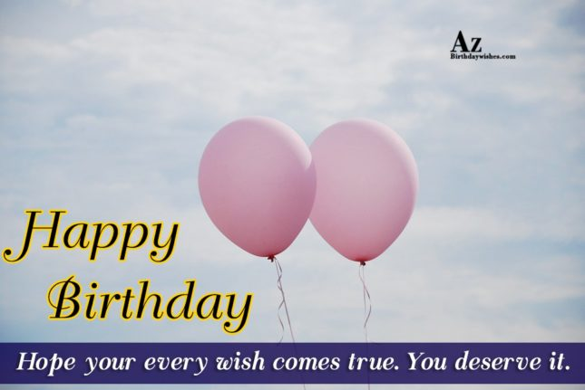 Happy birthday hope your every wish come true - AZBirthdayWishes.com