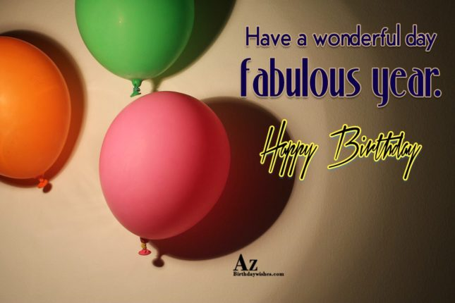 Have a wonderful day  Happy birthday - AZBirthdayWishes.com