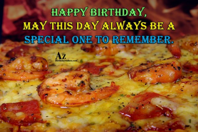 Happy birthday  may this day always be a special one - AZBirthdayWishes.com