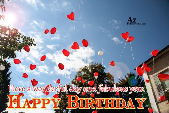 Have a wonderful and fabulous day Happy birthday - AZBirthdayWishes.com