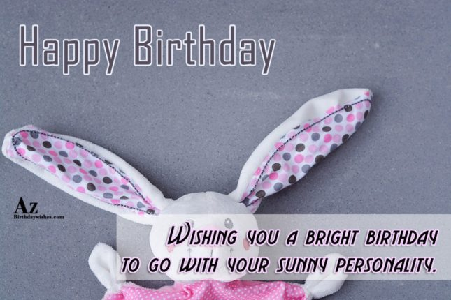 Happy birthday wishing you a bright birthday to go with your sunny personality - AZBirthdayWishes.com