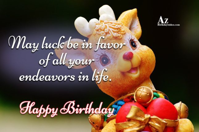 May luck be in favor of all your endeavors in life - AZBirthdayWishes.com
