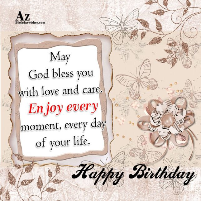 May  god bless you with love and care enjoy every - AZBirthdayWishes.com