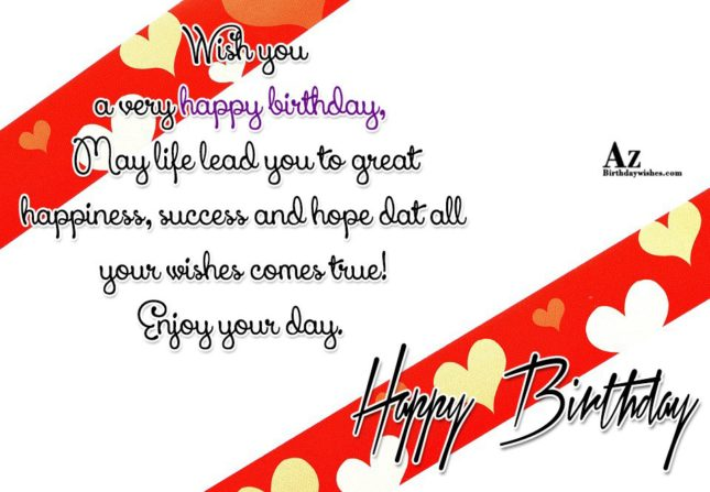Wish you a very happy birthday may life lead you to great happpiness - AZBirthdayWishes.com