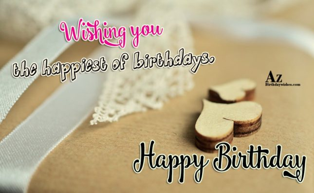 Wishing you the happiest of birthdays Happy birthday - AZBirthdayWishes.com
