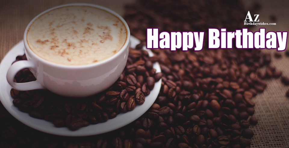 Birthday Wishes With Coffee
