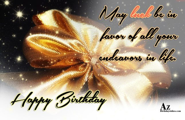 May luck be n favor of all your endeavors in life - AZBirthdayWishes.com