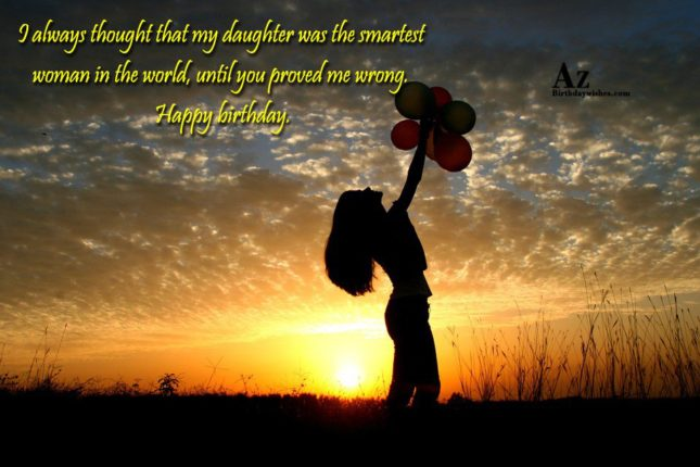 I always thought that my daughter was the smartest woman in the world, until you proved me wrong - AZBirthdayWishes.com