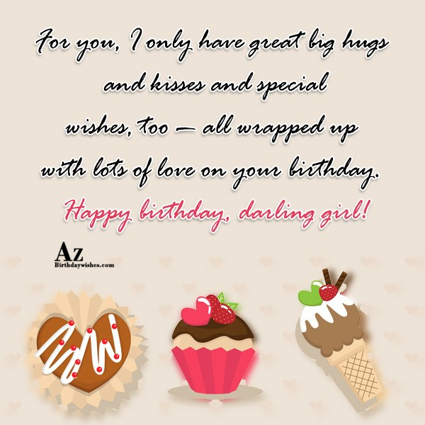 For you, I only have great big hugs and kisses and special wishes, too — all wrapped up with lots of love on your birthday - AZBirthdayWishes.com