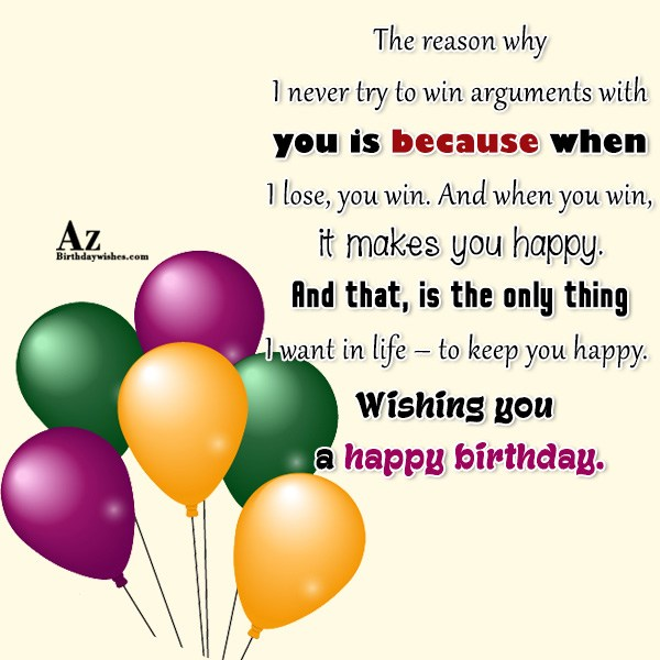 The reason why I never try to win arguments with you is because when I lose - AZBirthdayWishes.com