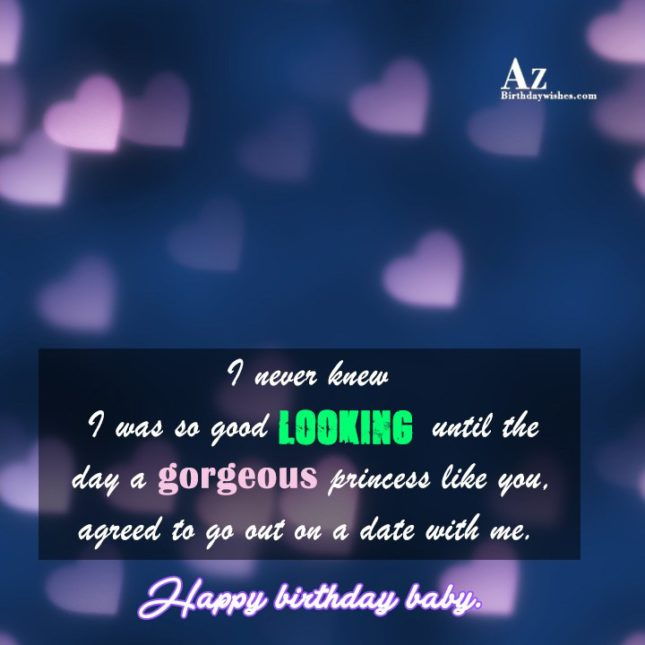 I never knew I was so good looking until the day a gorgeous princess like you - AZBirthdayWishes.com
