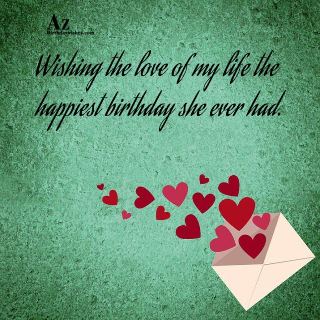 Wishing the love of my life the happiest birthday she ever had. - AZBirthdayWishes.com