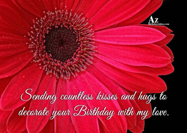 Sending countless kisses and hugs to decorate your Birthday with my love. - AZBirthdayWishes.com