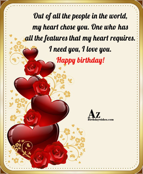 Out of all the people in the world, my heart chose you. One who has all the - AZBirthdayWishes.com