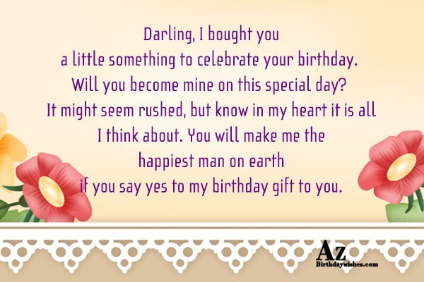 Darling, I bought you a little something to celebrate your birthday. Will you become mine on this special day? It might seem rushed - AZBirthdayWishes.com