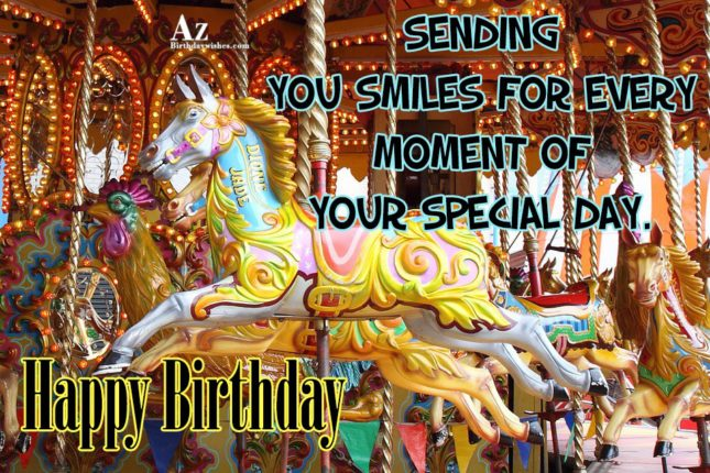 Sending you smile for every moment of special day Happy birthday - AZBirthdayWishes.com