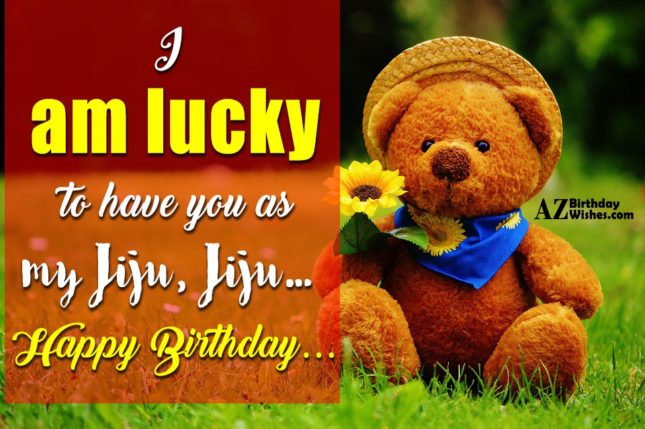 I am lucky to have you as my Jiju… - AZBirthdayWishes.com