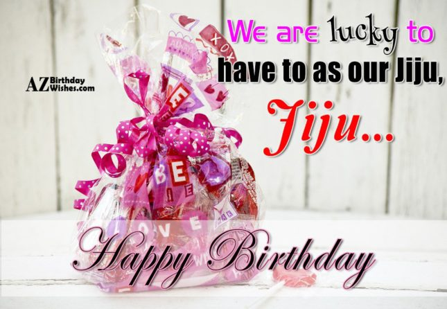 We are lucky to have to as our Jiju… - AZBirthdayWishes.com