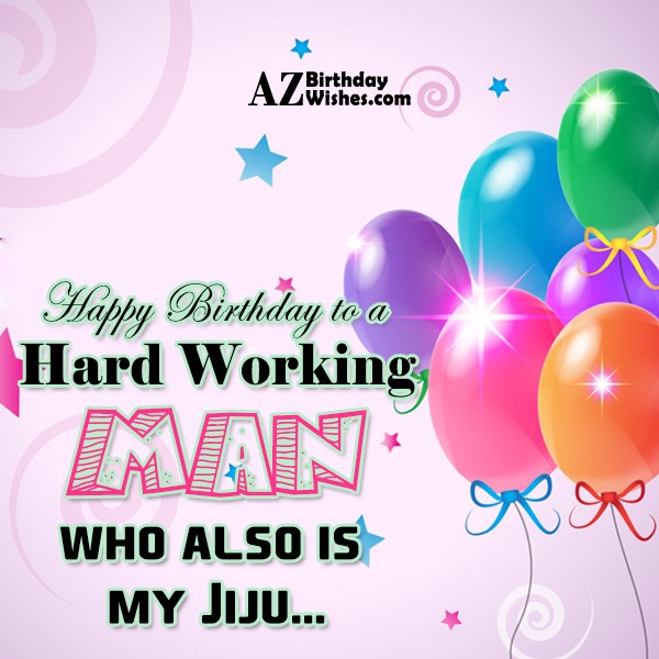 Happy Birthday to a Hard Working man who also… - AZBirthdayWishes.com