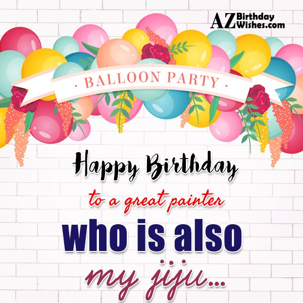 Happy Birthday to a great painter who is also… - AZBirthdayWishes.com