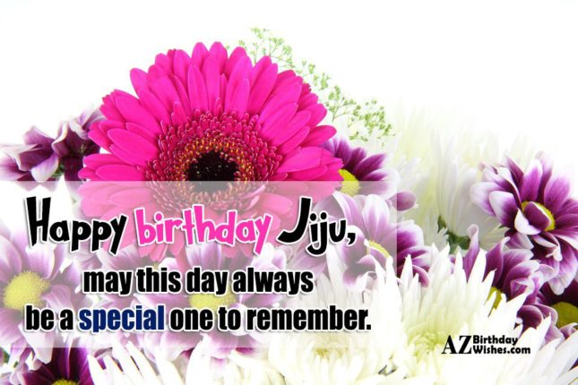 Happy birthday jiju may this day always  be special one to remember - AZBirthdayWishes.com