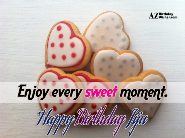 Enjoy every sweet moment Happy birthday jiju - AZBirthdayWishes.com