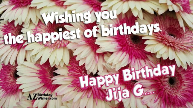 Wishing you the happiest of birthday Happy birthday jija g - AZBirthdayWishes.com