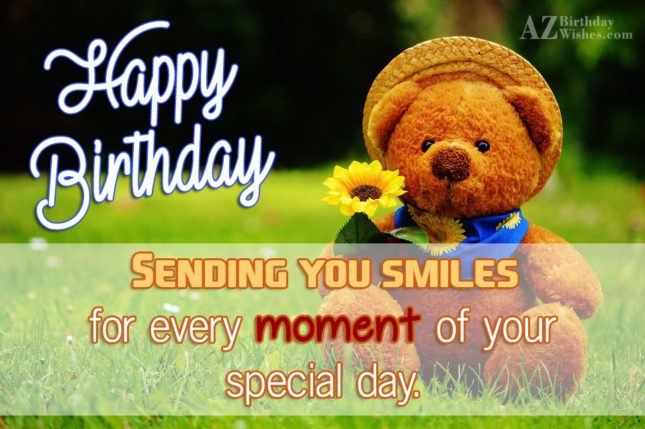 Happy birthday sending you smiles for every moment of your special day - AZBirthdayWishes.com