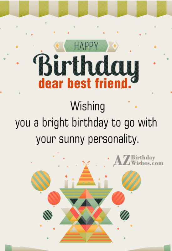 Wishing you a bright birthday to go with your sunny personality - AZBirthdayWishes.com
