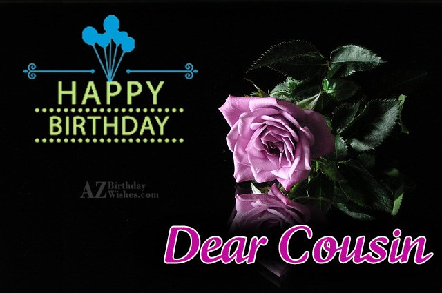 Happy birthday dear cousin all your dreams come true - AZBirthdayWishes.com