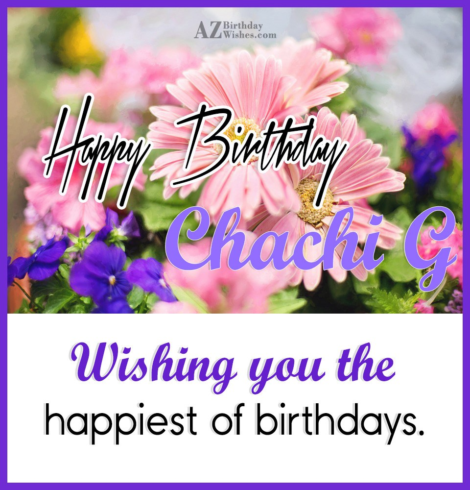 Happy Birthday Chachi Ji Wishing You The Happiest Of Birthdays