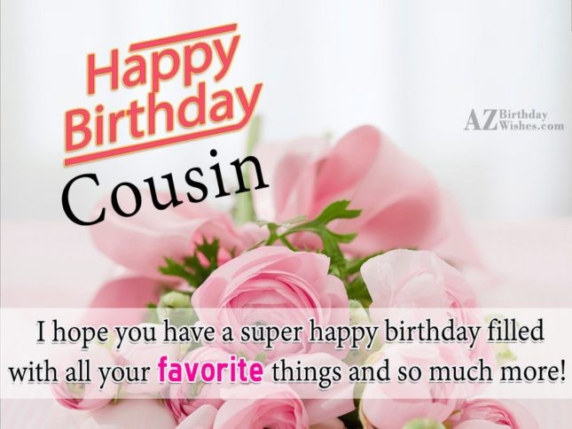 Happy Birthday  Cousin i hope you have a  super happy birthday filled - AZBirthdayWishes.com