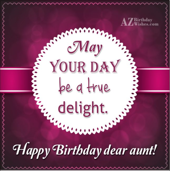 Happy Birthday Aunt may your day be a true delight - AZBirthdayWishes.com