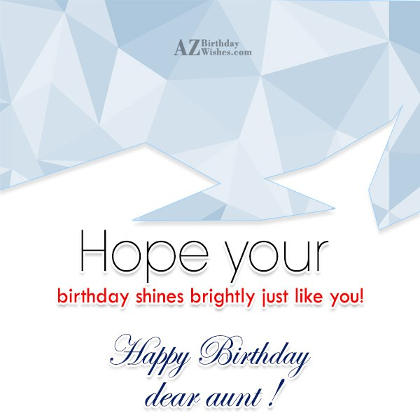 Happy Birthday Aunt hope your birthday birthday shine brightly - AZBirthdayWishes.com