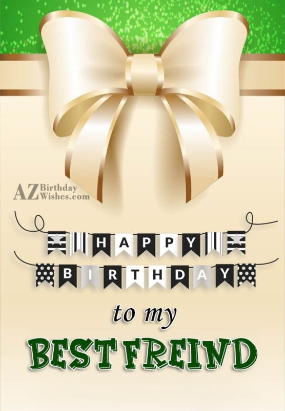 It's a special day for you i wish you happy birthday my best friend - AZBirthdayWishes.com