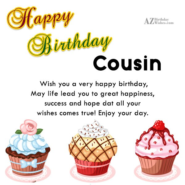 Happy Birthday  Cousin wish you a very happy birthday may life lead you to great happiness - AZBirthdayWishes.com