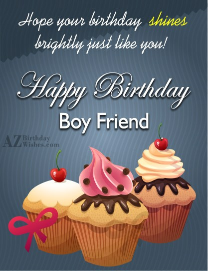 Happy birthday to the boyfriend that most girls can only dream of having. I love you. - AZBirthdayWishes.com