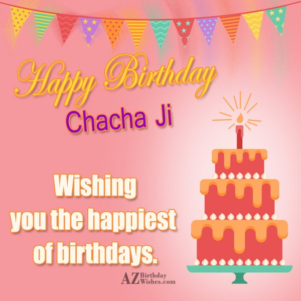 Happy birthday chacha  ji wishing you the happiest of birthdays - AZBirthdayWishes.com