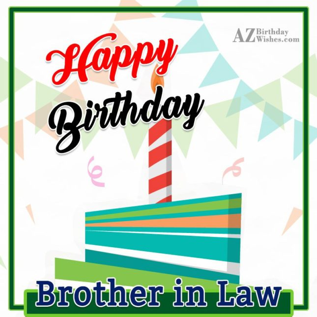 I wish you a very happy birthday dear brother in law - AZBirthdayWishes.com