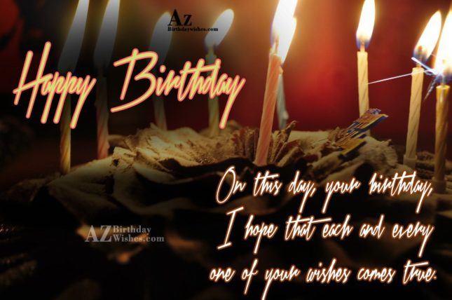 Happy Birthday On this day your birthday  i hope that each - AZBirthdayWishes.com