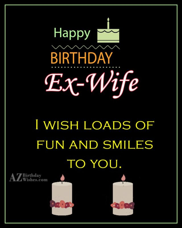 I wish loads of fun and smiles to you - AZBirthdayWishes.com