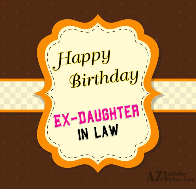 Happy Birthday  to the best Ex Daughter In Law - AZBirthdayWishes.com