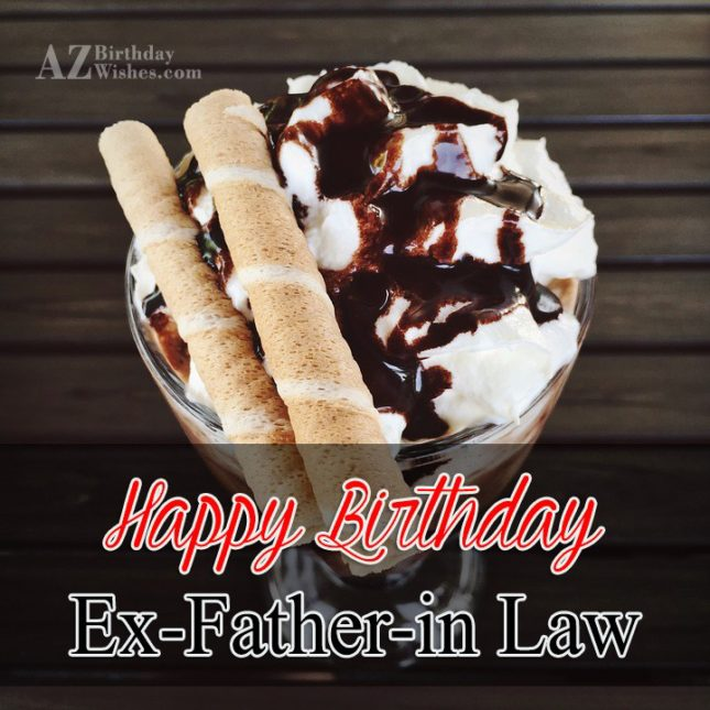 Happy Birthday Ex Father In Law - AZBirthdayWishes.com