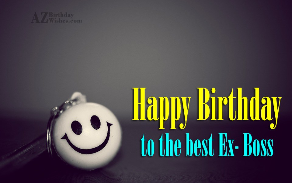 Happy Birthday To The Best Ex Boss Happy Birthday Wishes To Ex