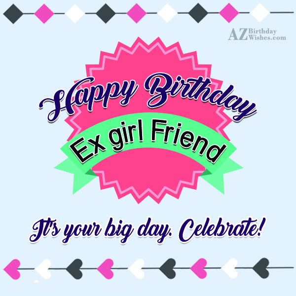 Happy Birthday Ex Girlfriend - AZBirthdayWishes.com