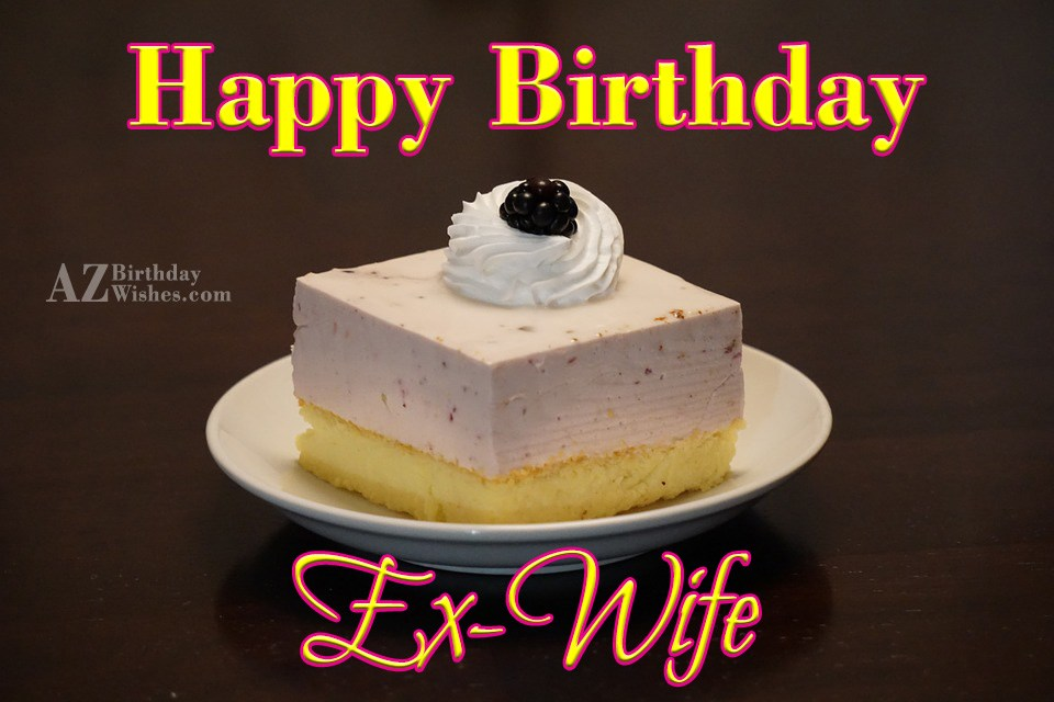 Birthday Wishes For Ex Wife Happy Birthday Wishes To Ex