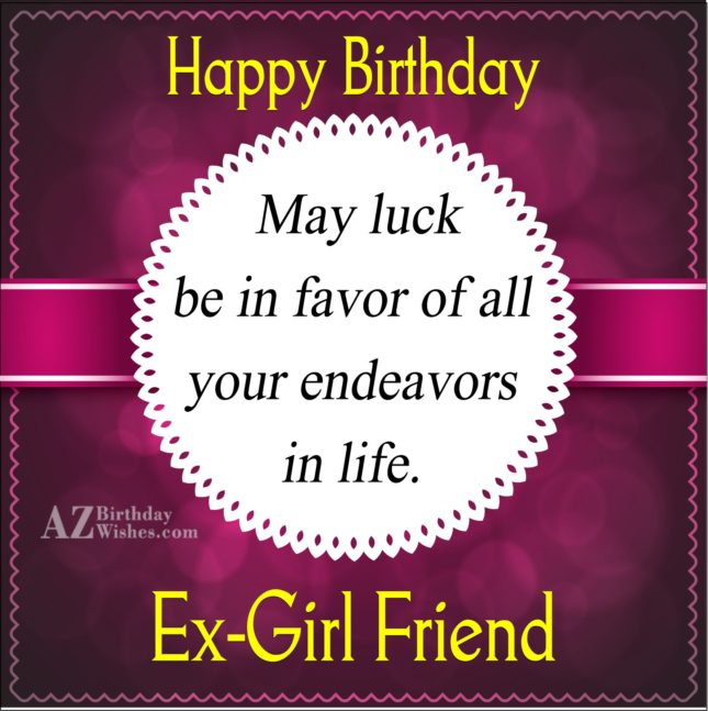 Happy Birthday Ex Girlfriend May Luck be in favor of all your endeavors - AZBirthdayWishes.com
