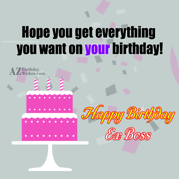 Hope you get everything you want on your birthday - AZBirthdayWishes.com